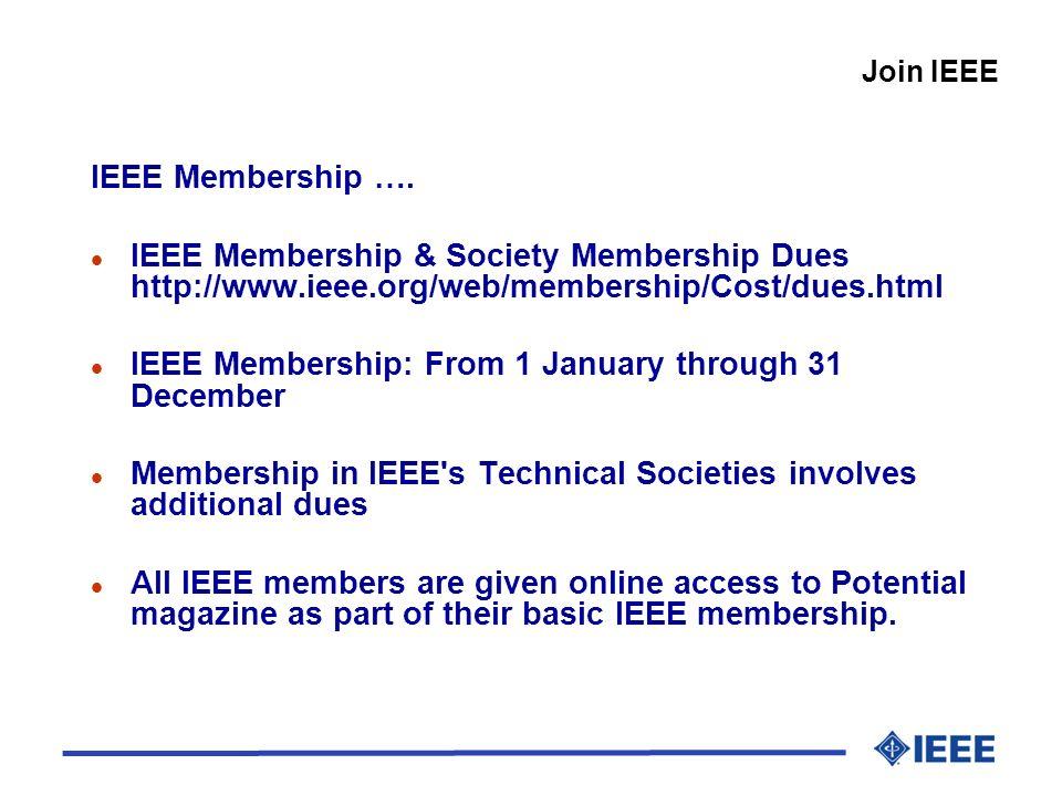 IEEE Membership …. l IEEE Membership & Society Membership Dues http://www.ieee.org/web/membership/Cost/dues.html l IEEE Membership: From 1 January thr
