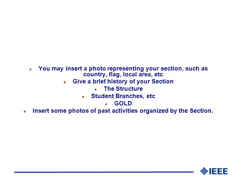 l You may insert a photo representing your section, such as country, flag, local area, etc l Give a brief history of your Section l The Structure l St