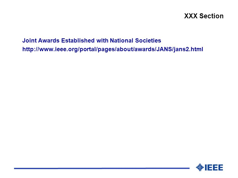 Joint Awards Established with National Societies http://www.ieee.org/portal/pages/about/awards/JANS/jans2.html XXX Section