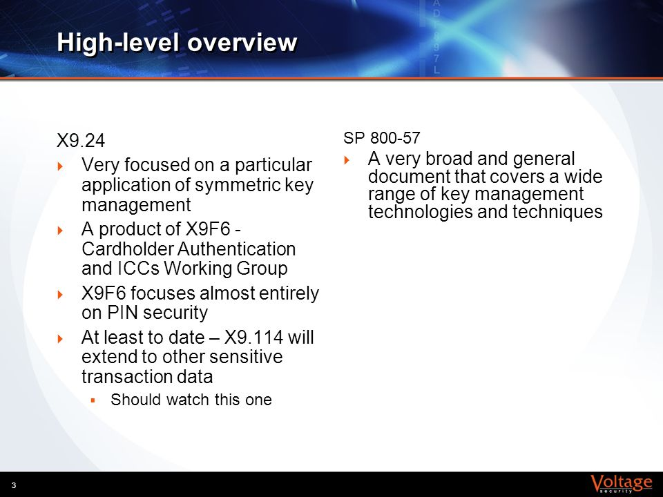 4 Applicability X9.24 Use is limited to the financial services industry and to the protection of sensitive financial information The interchange environment Widely followed by FIs Basically used for encrypting PINs SP 800-57 Use nominally limited to US federal government, but many NIST documents become de facto standards for most of the world Including this one Provides basis for FIPS 140- 2, et al.