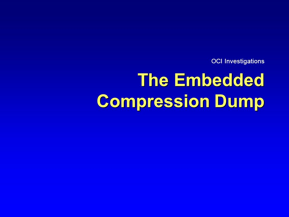 The Embedded Compression Dump OCI Investigations