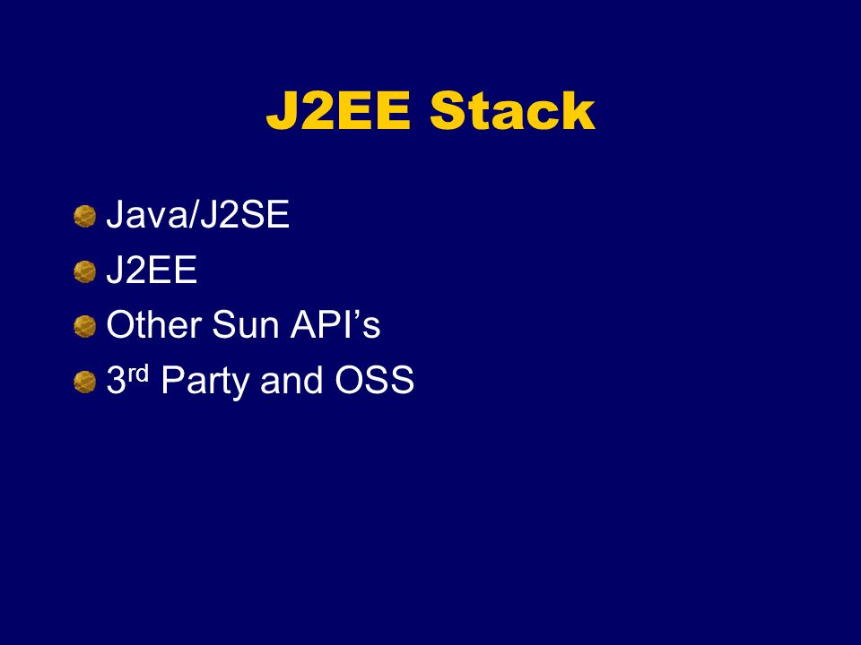 J2EE Stack Java/J2SE J2EE Other Sun APIs 3 rd Party and OSS