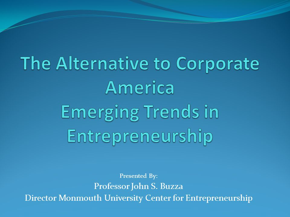 Presented By: Professor John S. Buzza Director Monmouth University Center for Entrepreneurship