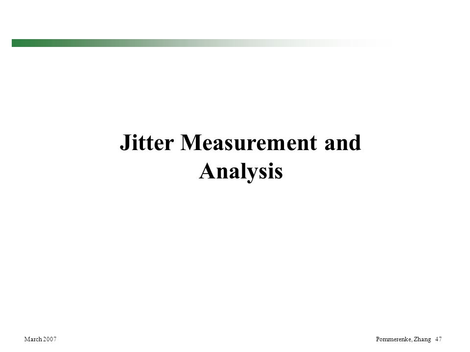 March 2007Pommerenke, Zhang 47 Jitter Measurement and Analysis