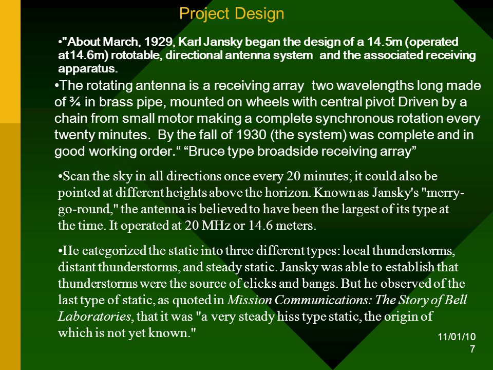 11/01/10 7 Project Design The rotating antenna is a receiving array two wavelengths long made of ¾ in brass pipe, mounted on wheels with central pivot Driven by a chain from small motor making a complete synchronous rotation every twenty minutes.