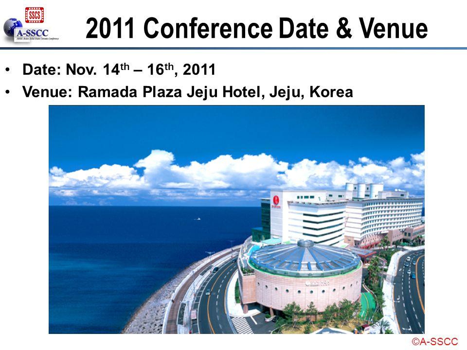 ©A-SSCC 2011 Conference Date & Venue Date: Nov. 14 th – 16 th, 2011 Venue: Ramada Plaza Jeju Hotel, Jeju, Korea