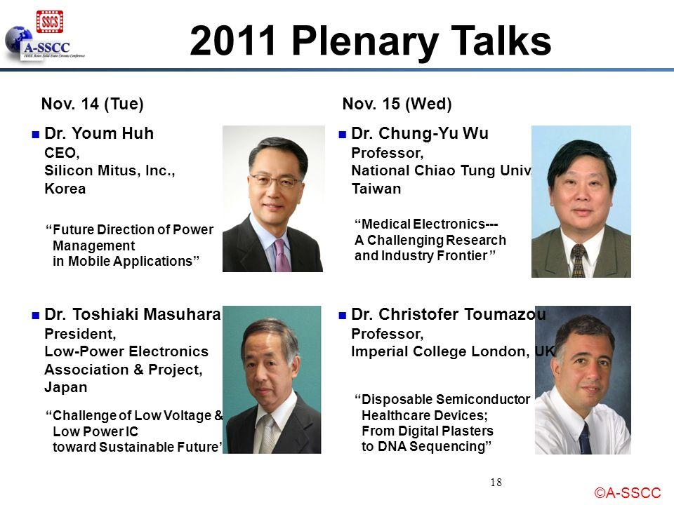 ©A-SSCC 2011 Plenary Talks 18 Nov. 14 (Tue)Nov. 15 (Wed) Dr. Youm Huh CEO, Silicon Mitus, Inc., Korea Dr. Toshiaki Masuhara President, Low-Power Elect