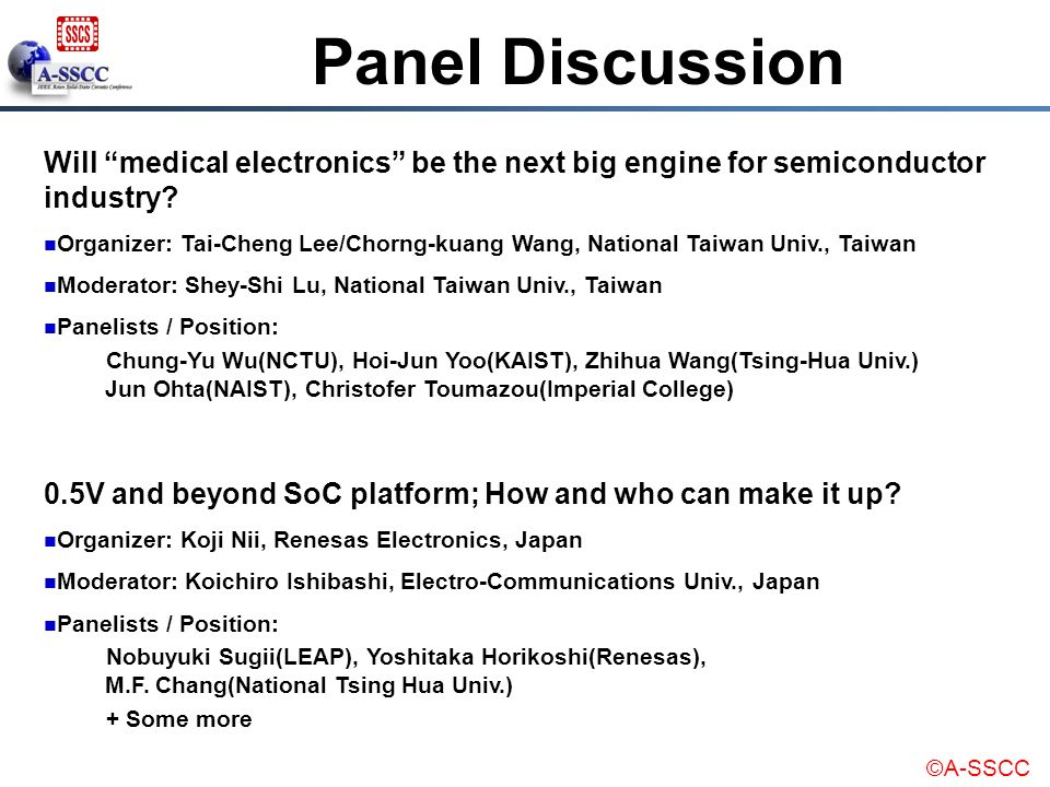 ©A-SSCC Panel Discussion Will medical electronics be the next big engine for semiconductor industry? Organizer: Tai-Cheng Lee/Chorng-kuang Wang, Natio