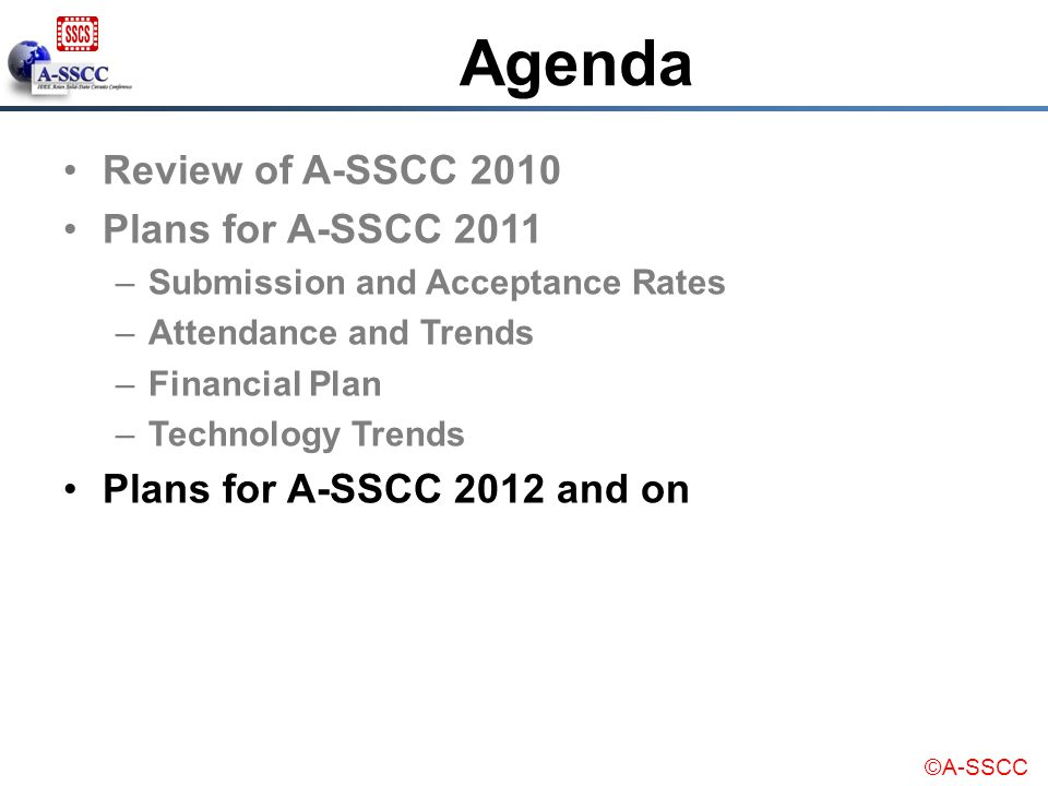 ©A-SSCC Agenda Review of A-SSCC 2010 Plans for A-SSCC 2011 –Submission and Acceptance Rates –Attendance and Trends –Financial Plan –Technology Trends
