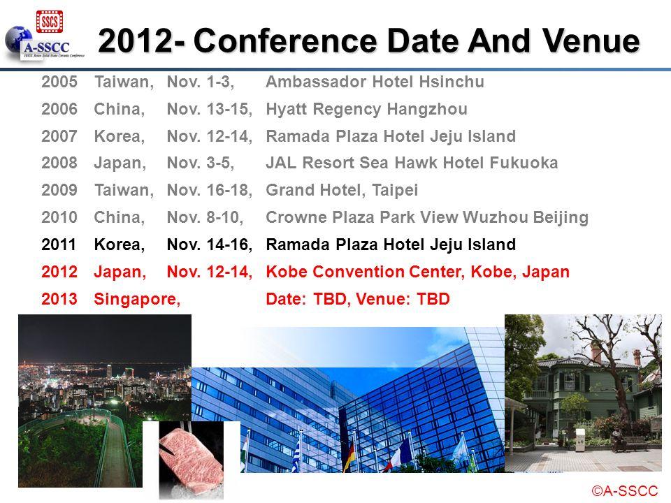 ©A-SSCC 2012- Conference Date And Venue 2005Taiwan,Nov. 1-3, Ambassador Hotel Hsinchu 2006China,Nov. 13-15, Hyatt Regency Hangzhou 2007Korea,Nov. 12-1