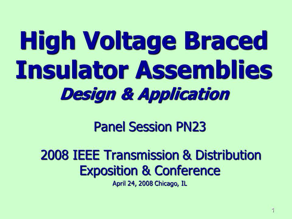 1 High Voltage Braced Insulator Assemblies Design & Application Panel Session PN23 2008 IEEE Transmission & Distribution Exposition & Conference 2008