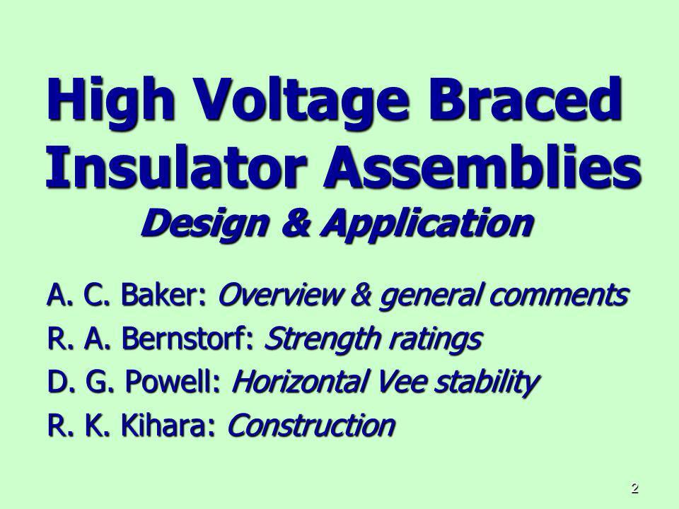 2 High Voltage Braced Insulator Assemblies Design & Application A. C. Baker: Overview & general comments R. A. Bernstorf: Strength ratings D. G. Powel