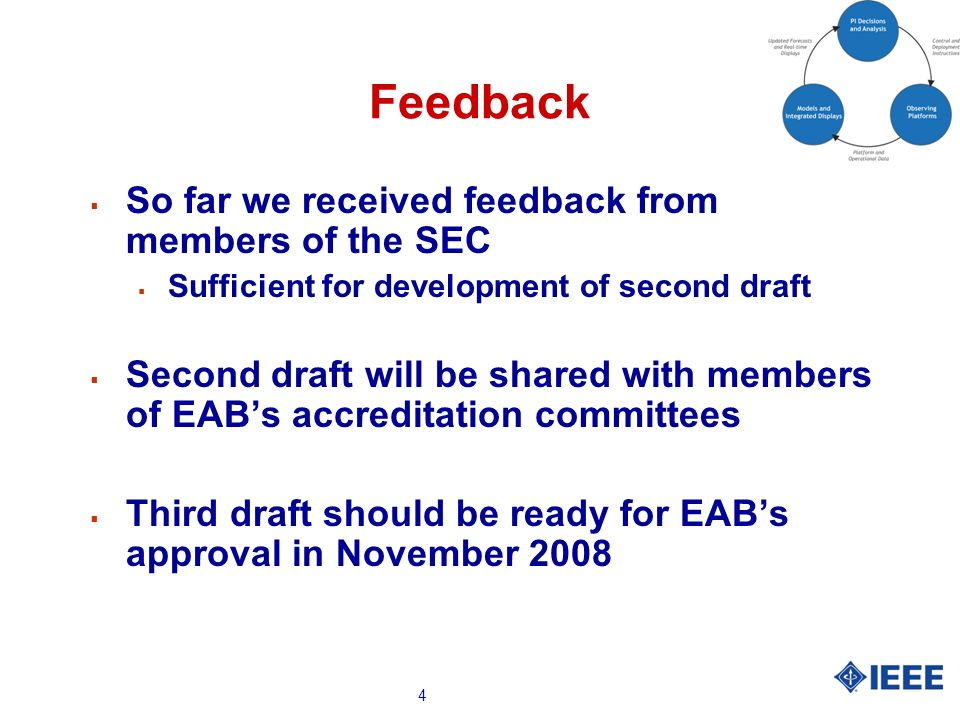 4 Feedback So far we received feedback from members of the SEC Sufficient for development of second draft Second draft will be shared with members of EABs accreditation committees Third draft should be ready for EABs approval in November 2008