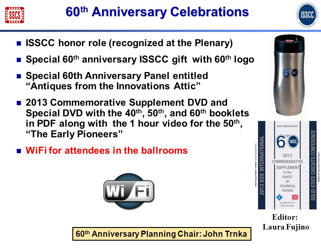 60 th Anniversary Celebrations ISSCC honor role (recognized at the Plenary) Special 60 th anniversary ISSCC gift with 60 th logo Special 60th Annivers