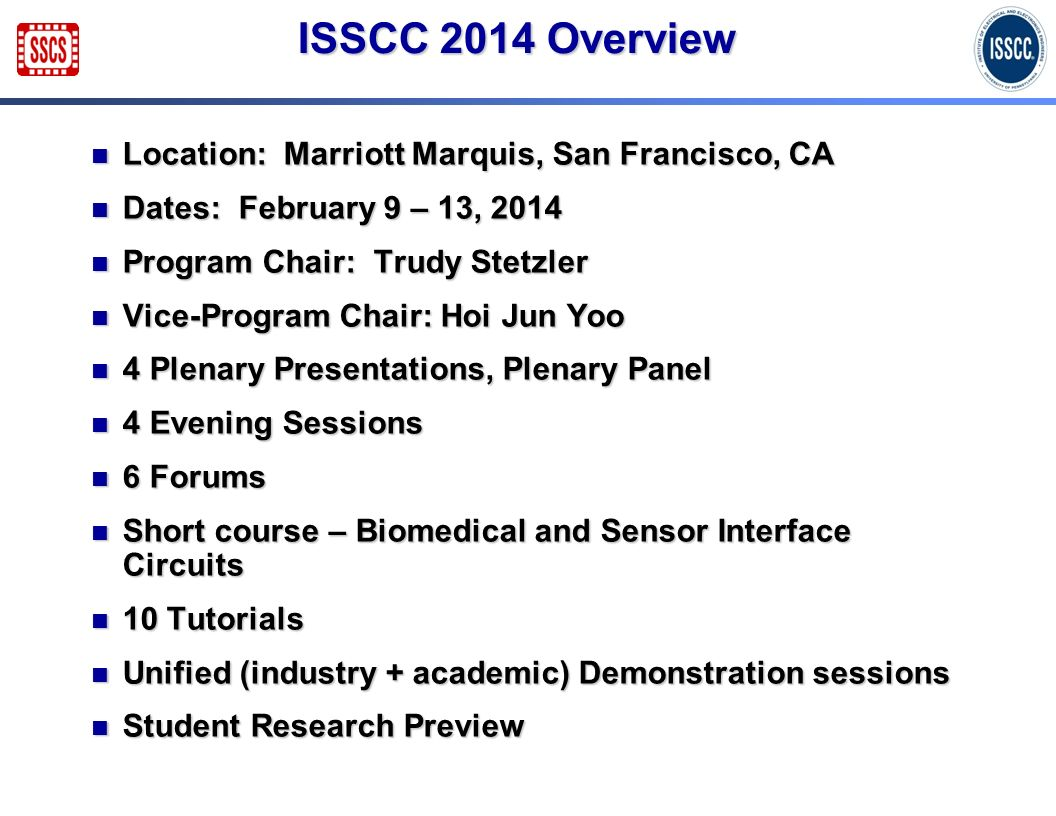 ISSCC 2014 Overview Location: Marriott Marquis, San Francisco, CA Location: Marriott Marquis, San Francisco, CA Dates: February 9 – 13, 2014 Dates: Fe
