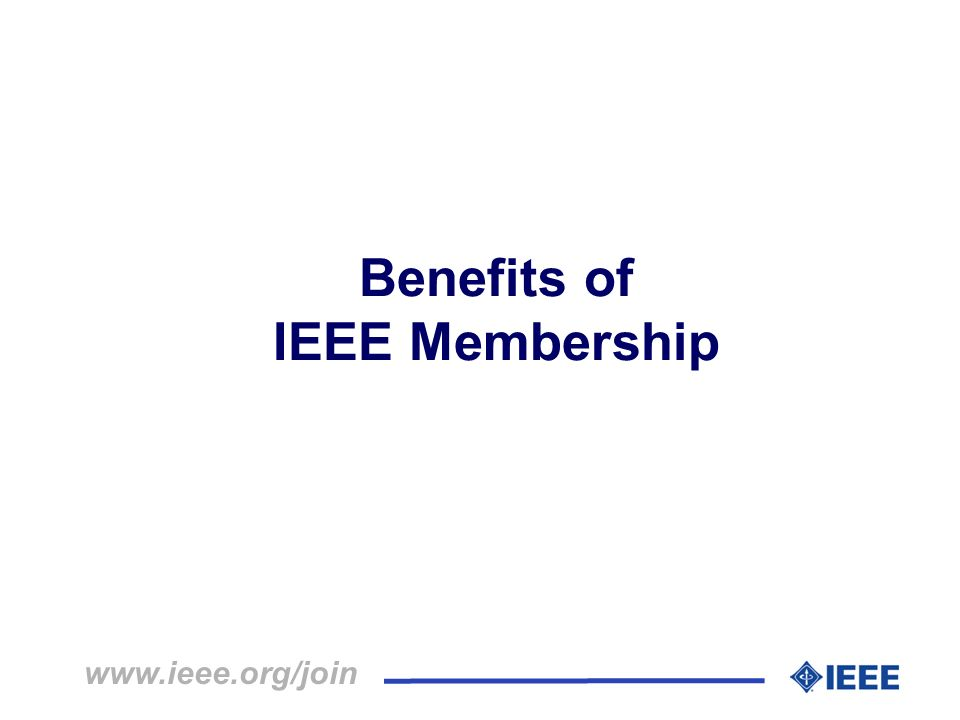 Benefits of IEEE Membership www.ieee.org/join
