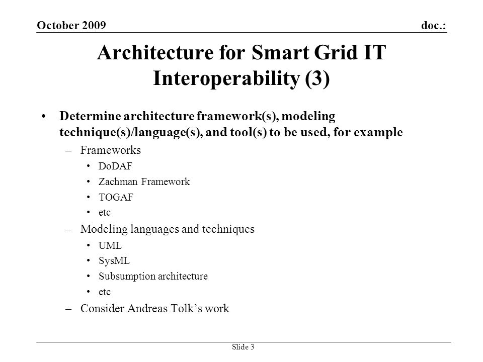 doc.:October 2009 Slide 3 Architecture for Smart Grid IT Interoperability (3) Determine architecture framework(s), modeling technique(s)/language(s),