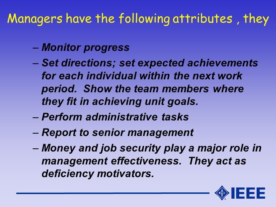 Managers have the following attributes, they –Monitor progress –Set directions; set expected achievements for each individual within the next work per