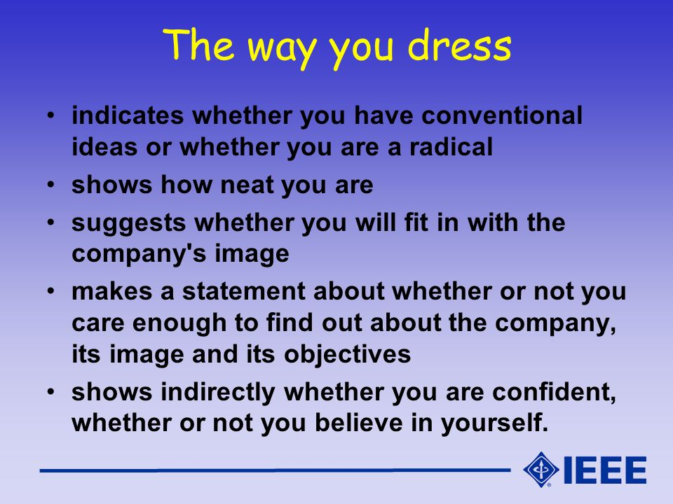 The way you dress indicates whether you have conventional ideas or whether you are a radical shows how neat you are suggests whether you will fit in w