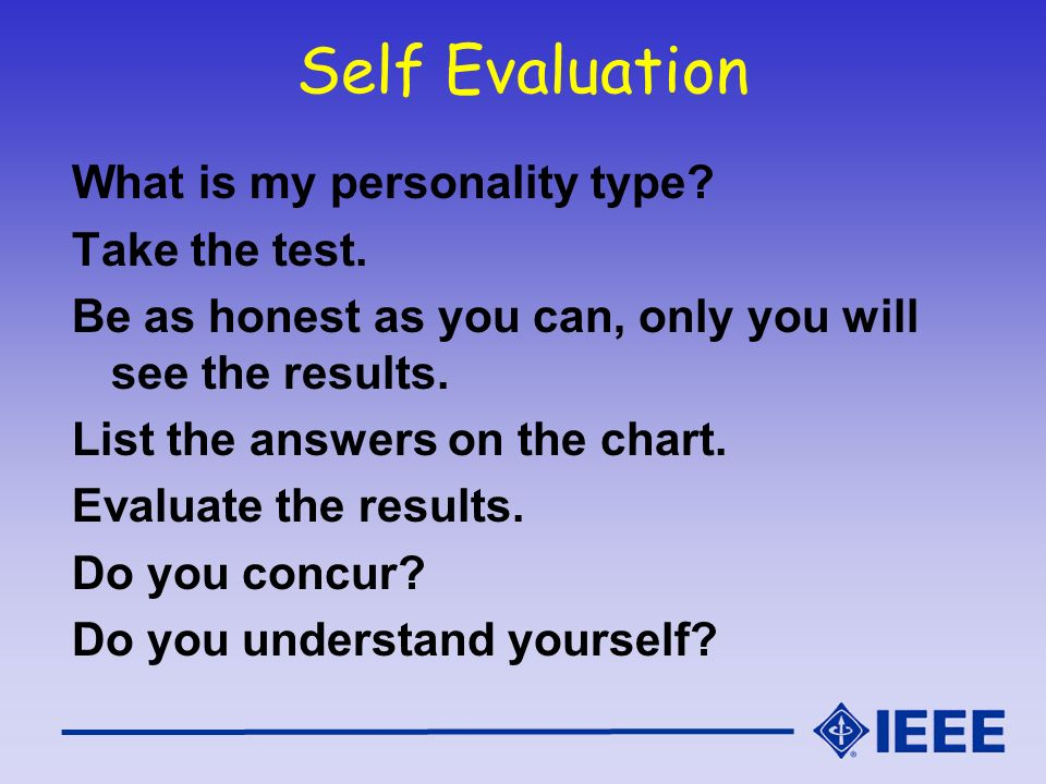 Self Evaluation What is my personality type? Take the test. Be as honest as you can, only you will see the results. List the answers on the chart. Eva