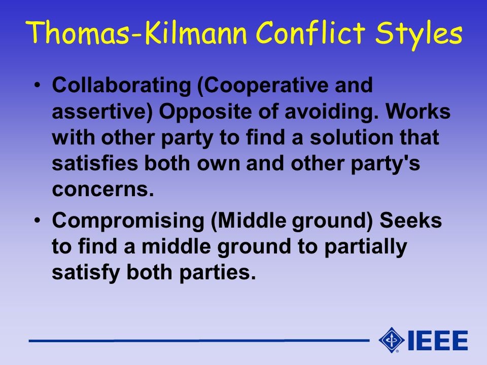 Thomas-Kilmann Conflict Styles Collaborating (Cooperative and assertive) Opposite of avoiding. Works with other party to find a solution that satisfie