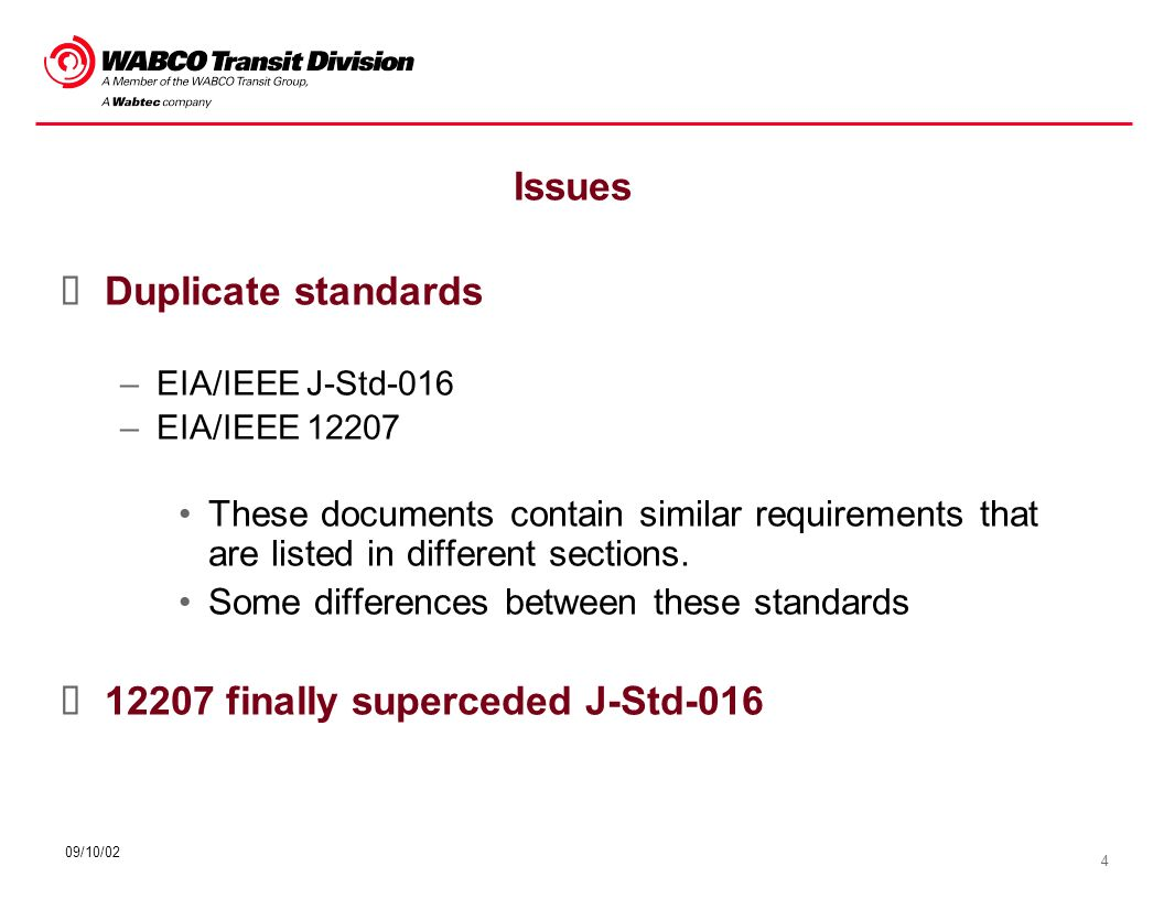 4 09/10/02 Issues Duplicate standards –EIA/IEEE J-Std-016 –EIA/IEEE 12207 These documents contain similar requirements that are listed in different se