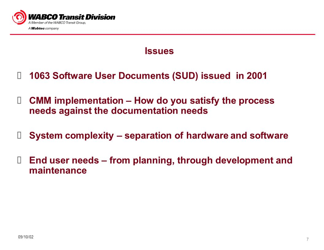 7 09/10/02 Issues 1063 Software User Documents (SUD) issued in 2001 CMM implementation – How do you satisfy the process needs against the documentatio