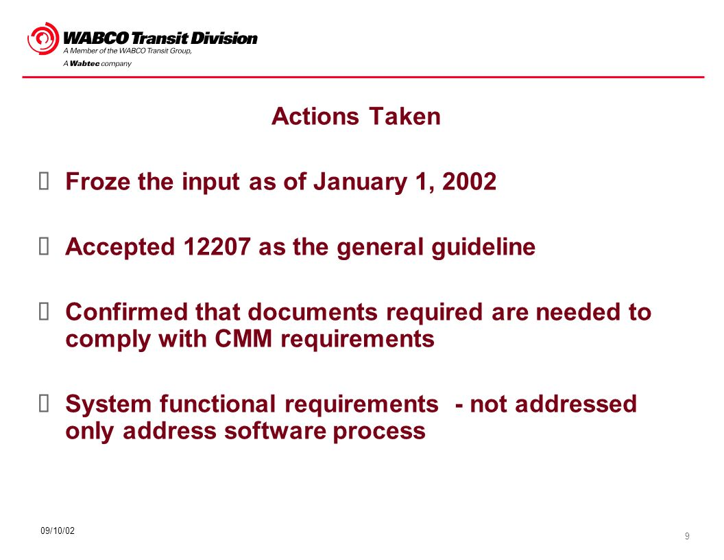 9 09/10/02 Actions Taken Froze the input as of January 1, 2002 Accepted 12207 as the general guideline Confirmed that documents required are needed to