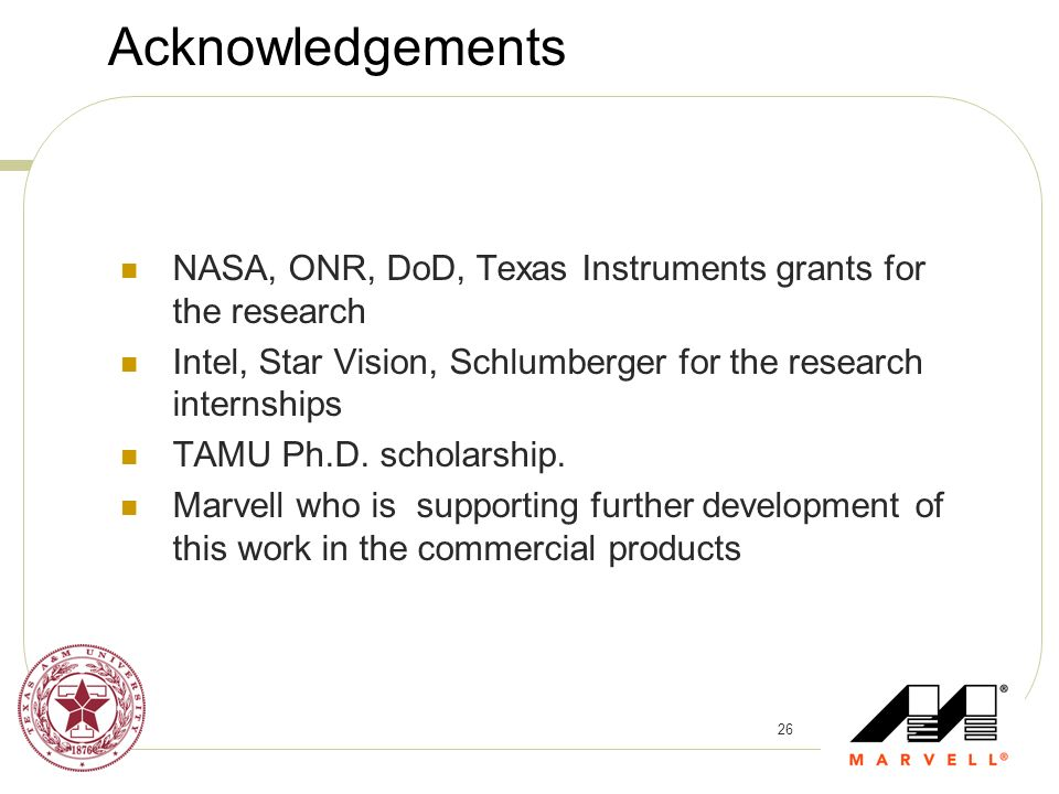 26 Acknowledgements NASA, ONR, DoD, Texas Instruments grants for the research Intel, Star Vision, Schlumberger for the research internships TAMU Ph.D.