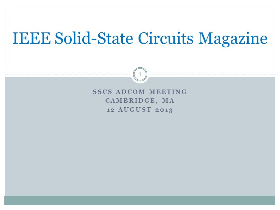 SSCS ADCOM MEETING CAMBRIDGE, MA 12 AUGUST IEEE Solid-State Circuits Magazine