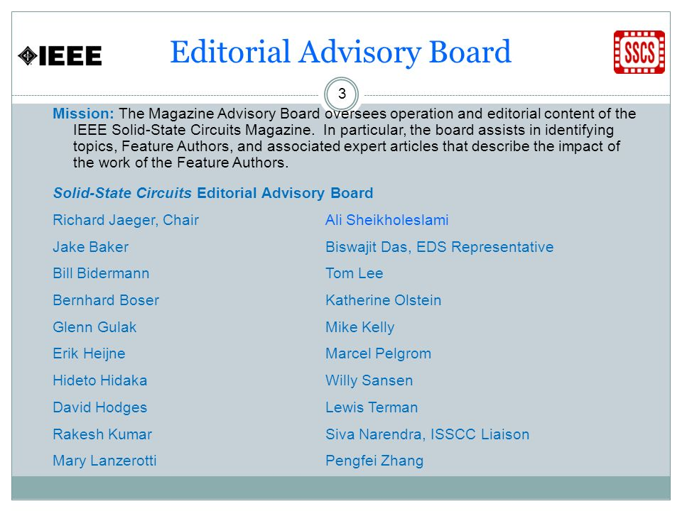 Editorial Advisory Board 3 Mission: The Magazine Advisory Board oversees operation and editorial content of the IEEE Solid-State Circuits Magazine.