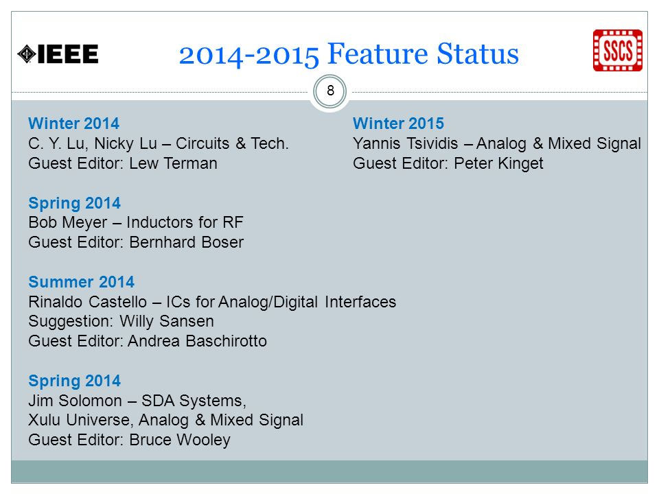 2014-2015 Feature Status 8 Winter 2014 C. Y. Lu, Nicky Lu – Circuits & Tech. Guest Editor: Lew Terman Spring 2014 Bob Meyer – Inductors for RF Guest E
