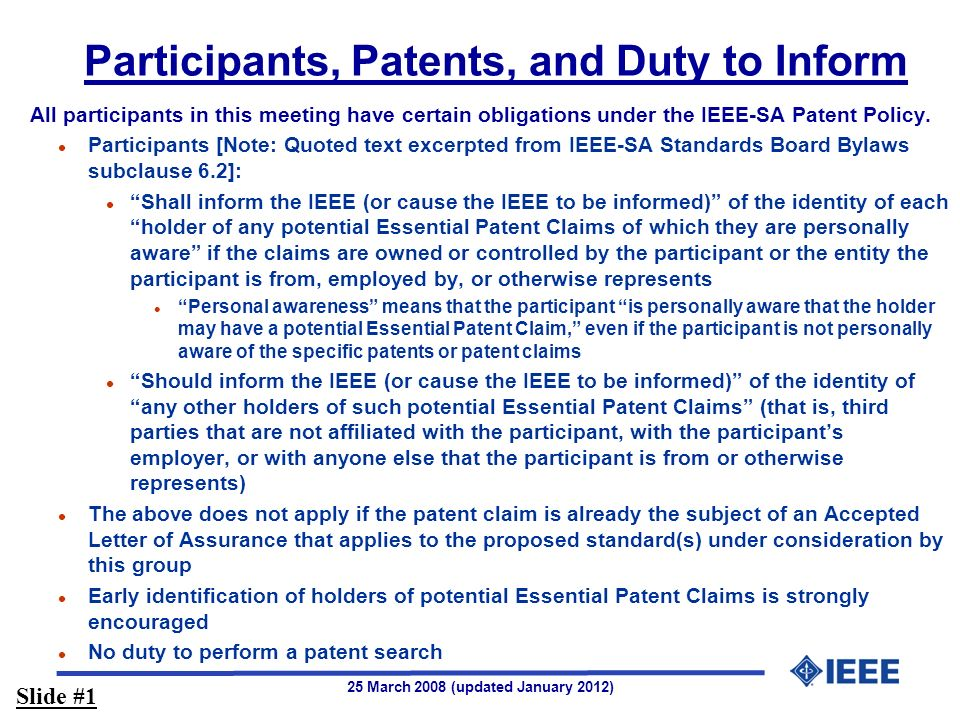 25 March 2008 (updated January 2012) Participants, Patents, and Duty to Inform All participants in this meeting have certain obligations under the IEEE-SA Patent Policy.