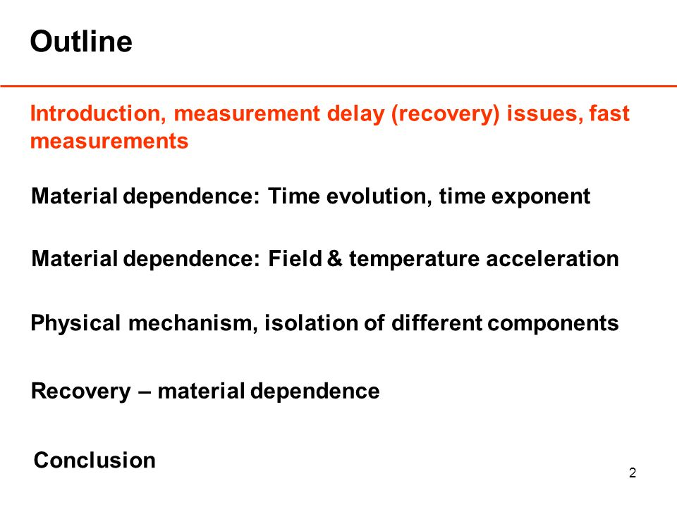 2 Outline Introduction, measurement delay (recovery) issues, fast measurements Material dependence: Time evolution, time exponent Material dependence: Field & temperature acceleration Physical mechanism, isolation of different components Conclusion Recovery – material dependence