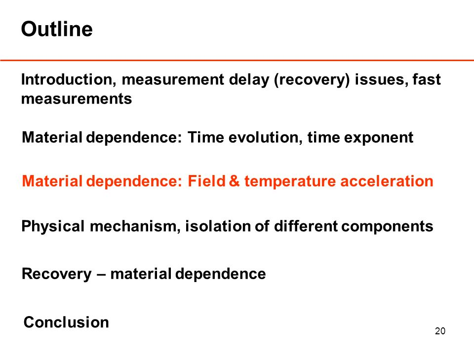 20 Outline Introduction, measurement delay (recovery) issues, fast measurements Material dependence: Time evolution, time exponent Material dependence: Field & temperature acceleration Physical mechanism, isolation of different components Conclusion Recovery – material dependence