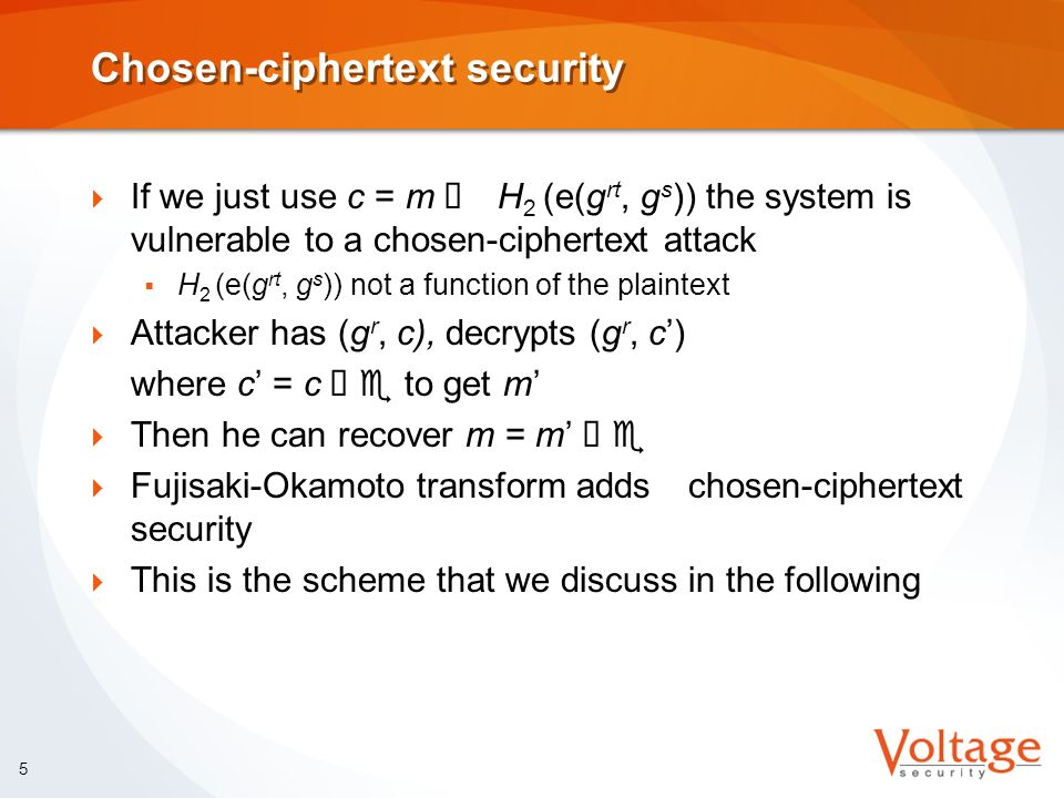 6 BF-IBE (FullIdent) Assume that identities are bit strings of arbitrary length and messages to be encrypted are of length l Also need four cryptographic hash functions H 1 : {0, 1}* G For hashing an identity H 2 : G t {0, 1} l To XOR with a session key H 3 : {0, 1} l {0, 1} l Z p For deriving a blinding coefficient H 4 : {0, 1} l {0, 1} l To XOR with plaintext