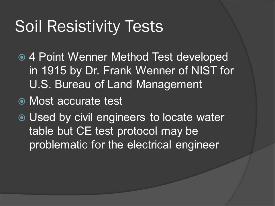 Soil Resistivity Tests 4 Point Wenner Method Test developed in 1915 by Dr.