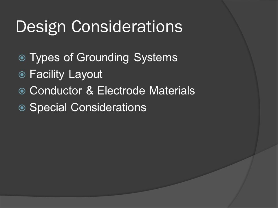Design Considerations Types of Grounding Systems Facility Layout Conductor & Electrode Materials Special Considerations