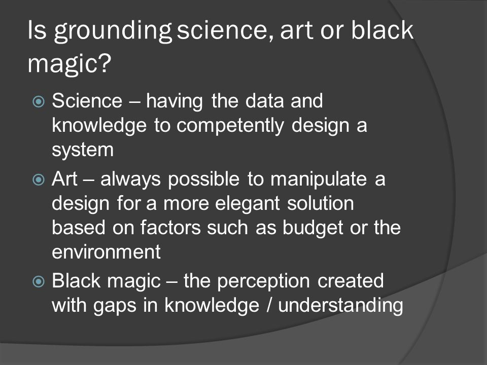 Is grounding science, art or black magic.