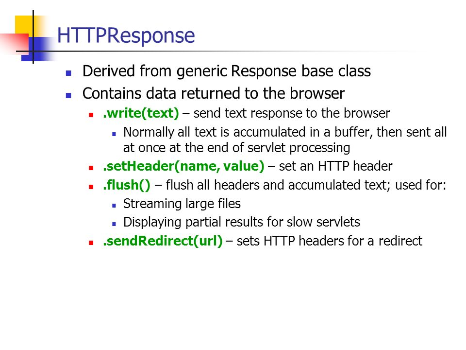 HTTPResponse Derived from generic Response base class Contains data returned to the browser.write(text) – send text response to the browser Normally a