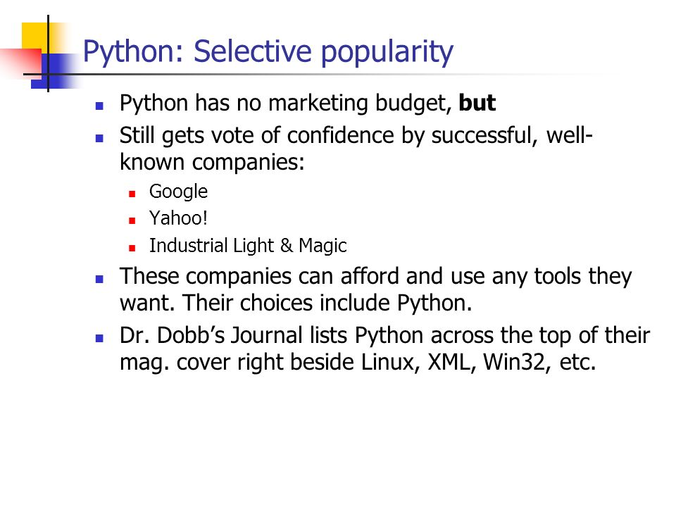Python: Selective popularity Python has no marketing budget, but Still gets vote of confidence by successful, well- known companies: Google Yahoo! Ind