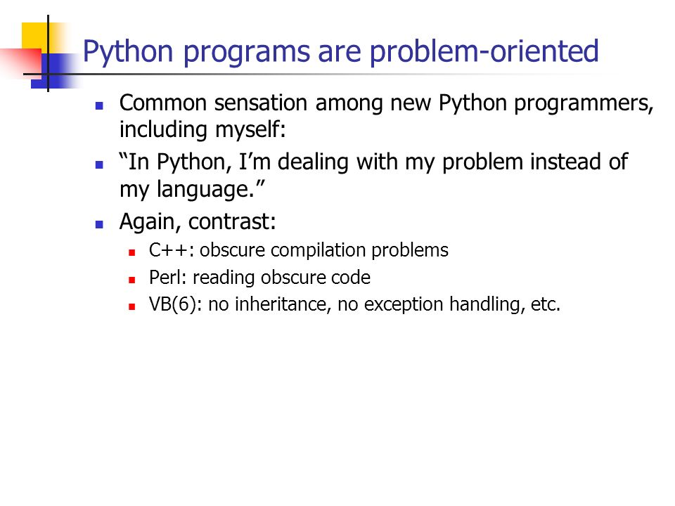 Python programs are problem-oriented Common sensation among new Python programmers, including myself: In Python, Im dealing with my problem instead of