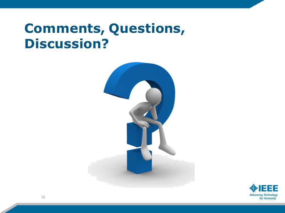 Comments, Questions, Discussion? 19