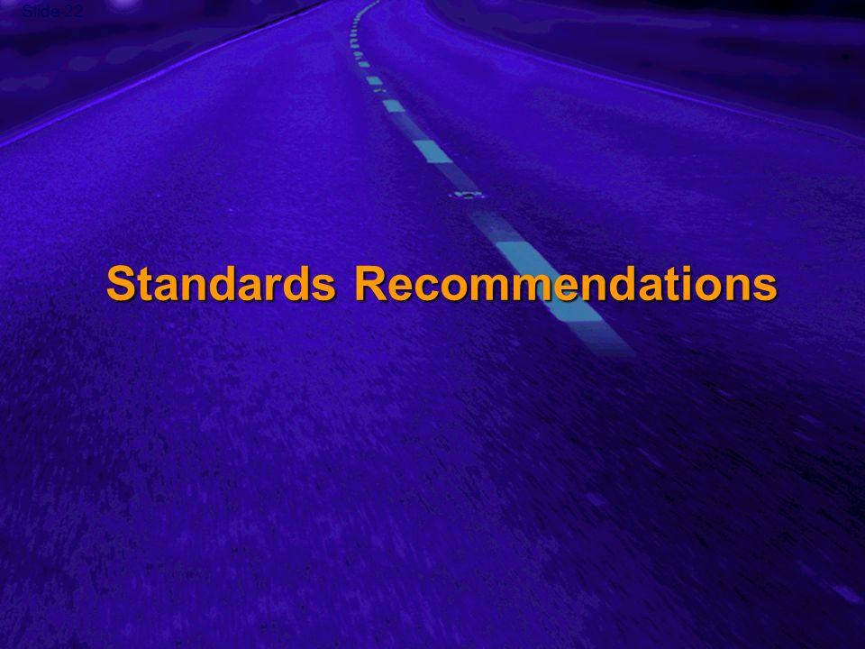 Slide 22 Standards Recommendations