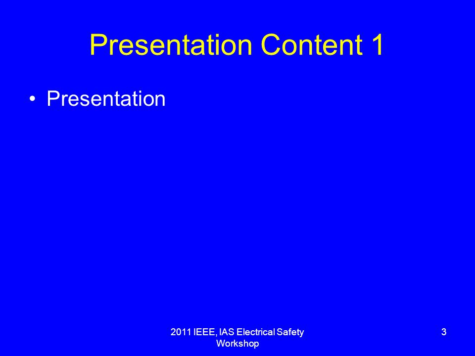 2011 IEEE, IAS Electrical Safety Workshop 3 Presentation Content 1 Presentation
