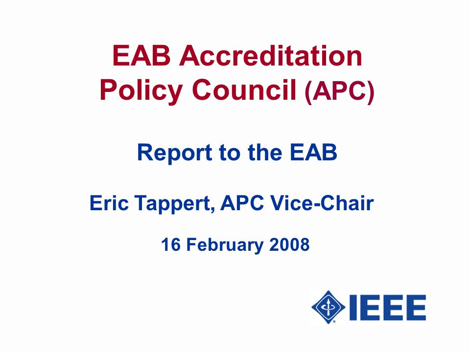 EAB Accreditation Policy Council (APC) Report to the EAB Eric Tappert, APC Vice-Chair 16 February 2008