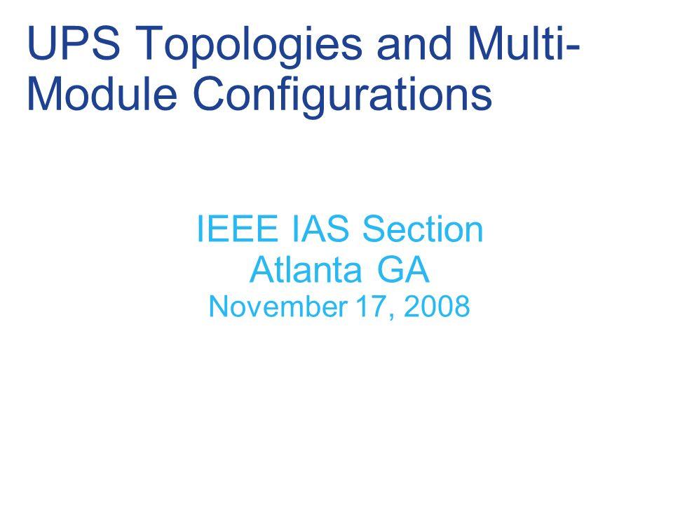 UPS Topologies and Multi- Module Configurations IEEE IAS Section Atlanta GA November 17, 2008