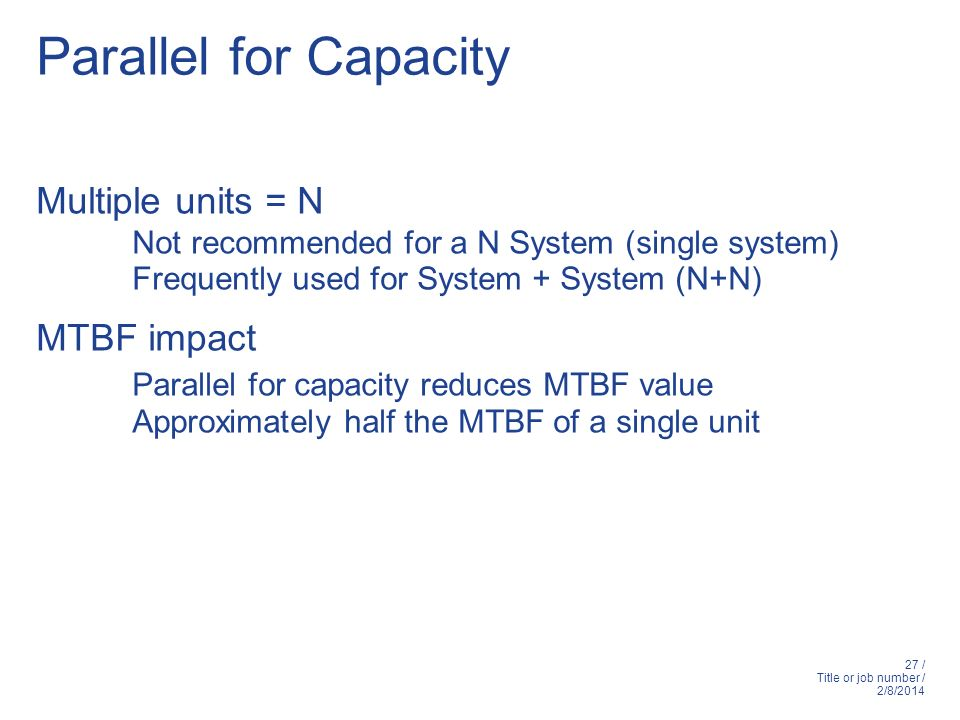27 / Title or job number / 2/8/2014 Parallel for Capacity Multiple units = N Not recommended for a N System (single system) Frequently used for System