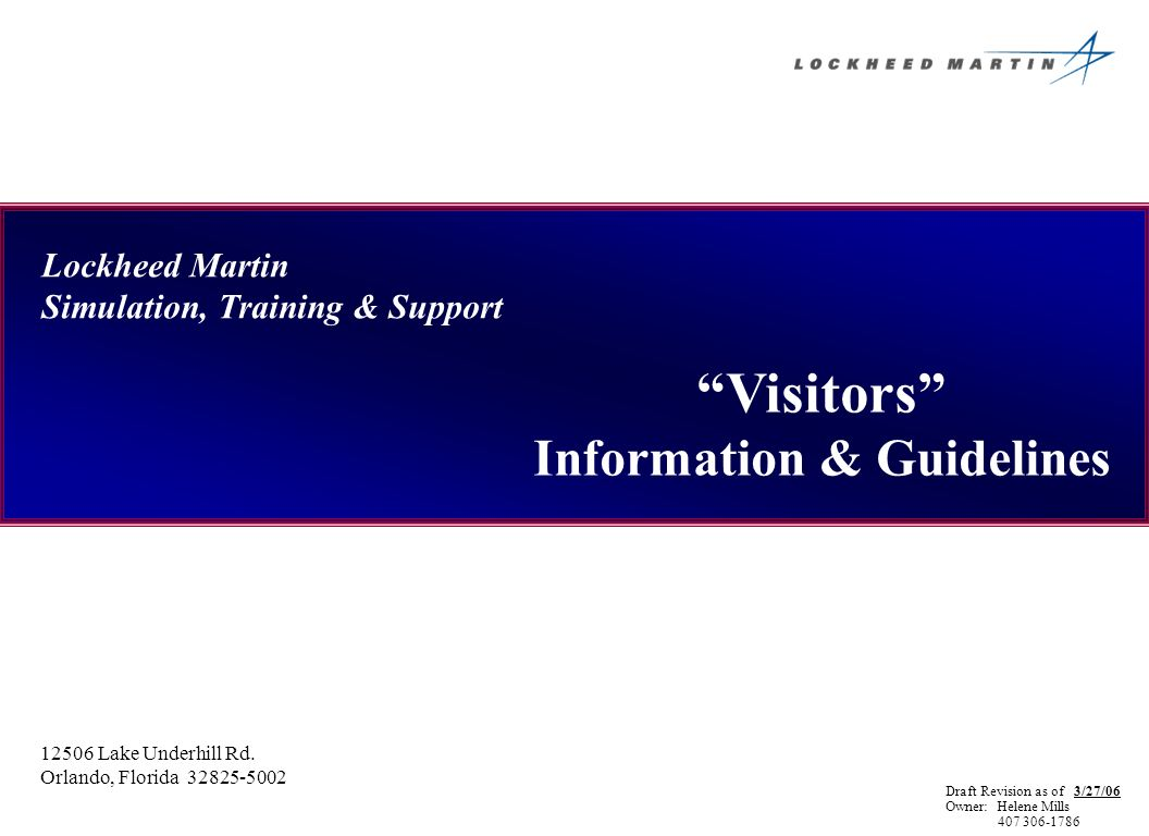 Lockheed Martin Simulation, Training & Support Visitors Information & Guidelines 12506 Lake Underhill Rd. Orlando, Florida 32825-5002 Draft Revision a
