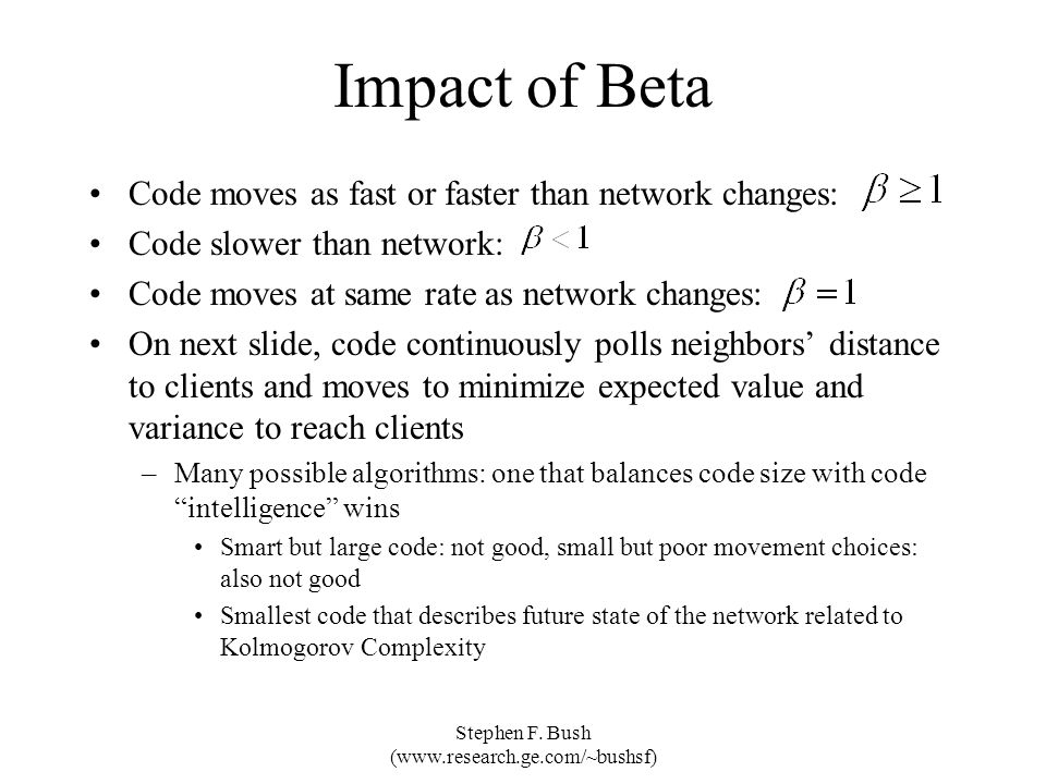 Stephen F. Bush (www.research.ge.com/~bushsf) Impact of Beta Code moves as fast or faster than network changes: Code slower than network: Code moves a
